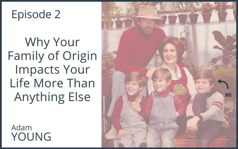 Why Your Family Of Origin Impacts Your Life More Than Anything Else Adam Young Counseling Your last name gives you a sense of identity and helps you discover who you are and where you come from. why your family of origin impacts your
