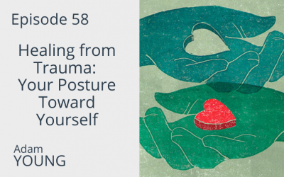 Healing From Trauma: Your Posture Toward Yourself