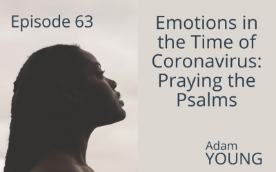 Emotions in the Time of Coronavirus: Praying the Psalms