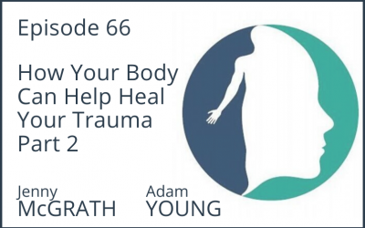 How Your Body Can Help Heal Your Trauma Part 2