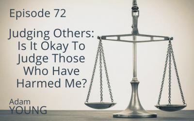 Judging Others: Is It Okay To Judge Those Who Have Harmed Me?