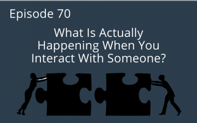 What Is Actually Happening When You Interact With Someone?