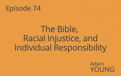 The Bible, Racial Injustice, and Individual Responsibility