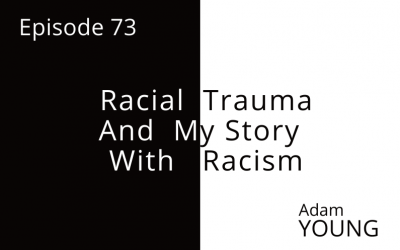Racial Trauma and My Story with Racism