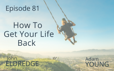 How To Get Your Life Back with John Eldredge