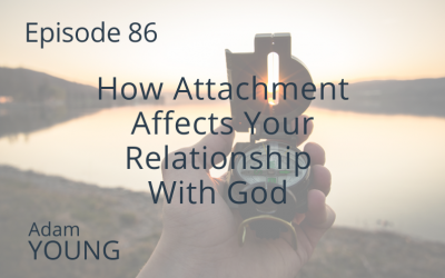 How Attachment Affects Your Relationship With God