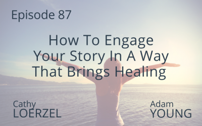 How To Engage Your Story In A Way That Brings Healing