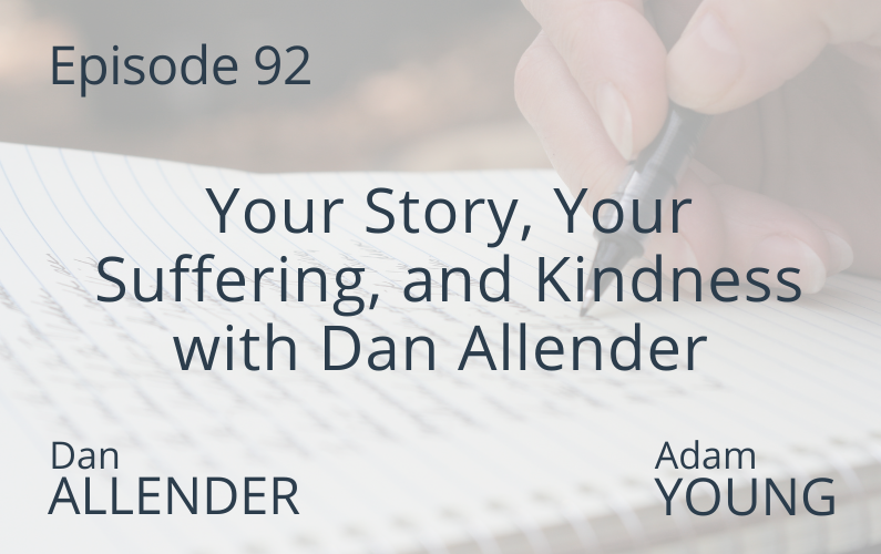 Your Story, Your Suffering, and Kindness with Dan Allender