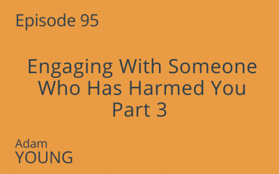 Engaging With Someone Who Has Harmed You Part 3