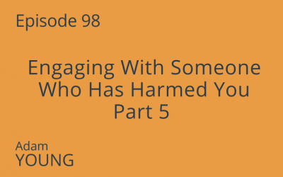 Engaging With Someone Who Has Harmed You Part 5
