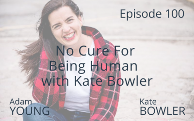 No Cure For Being Human with Kate Bowler